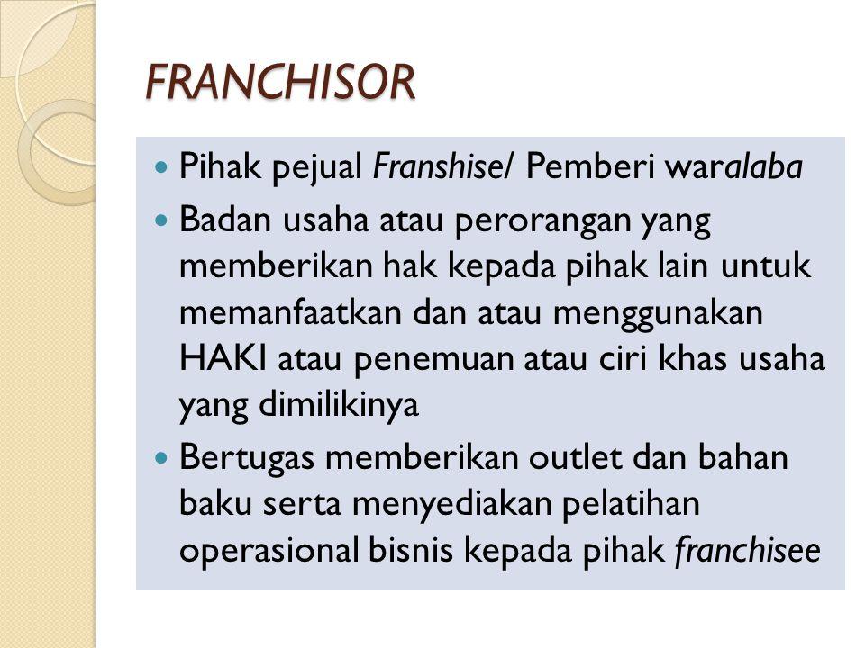 FRANCHISOR Pihak pejual Franshise/ Pemberi waralaba