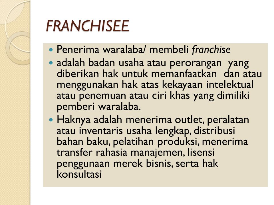 FRANCHISEE Penerima waralaba/ membeli franchise