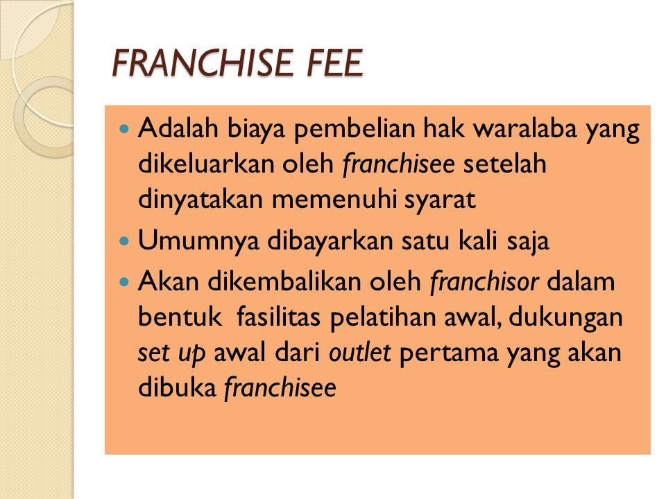 FRANCHISE FEE Adalah biaya pembelian hak waralaba yang dikeluarkan oleh franchisee setelah dinyatakan memenuhi syarat.