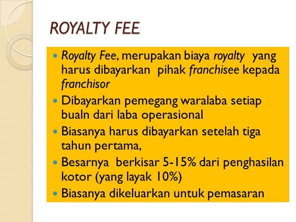ROYALTY FEE Royalty Fee, merupakan biaya royalty yang harus dibayarkan pihak franchisee kepada franchisor.
