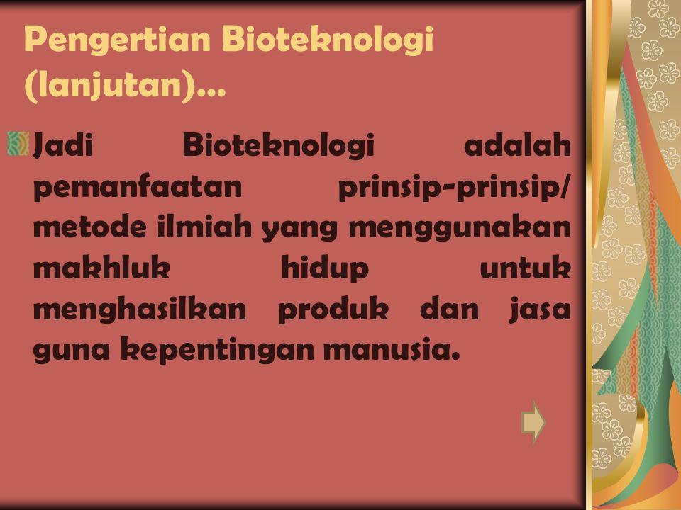 Pengertian Bioteknologi (lanjutan)…