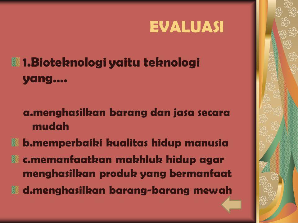 EVALUASI 1.Bioteknologi yaitu teknologi yang….