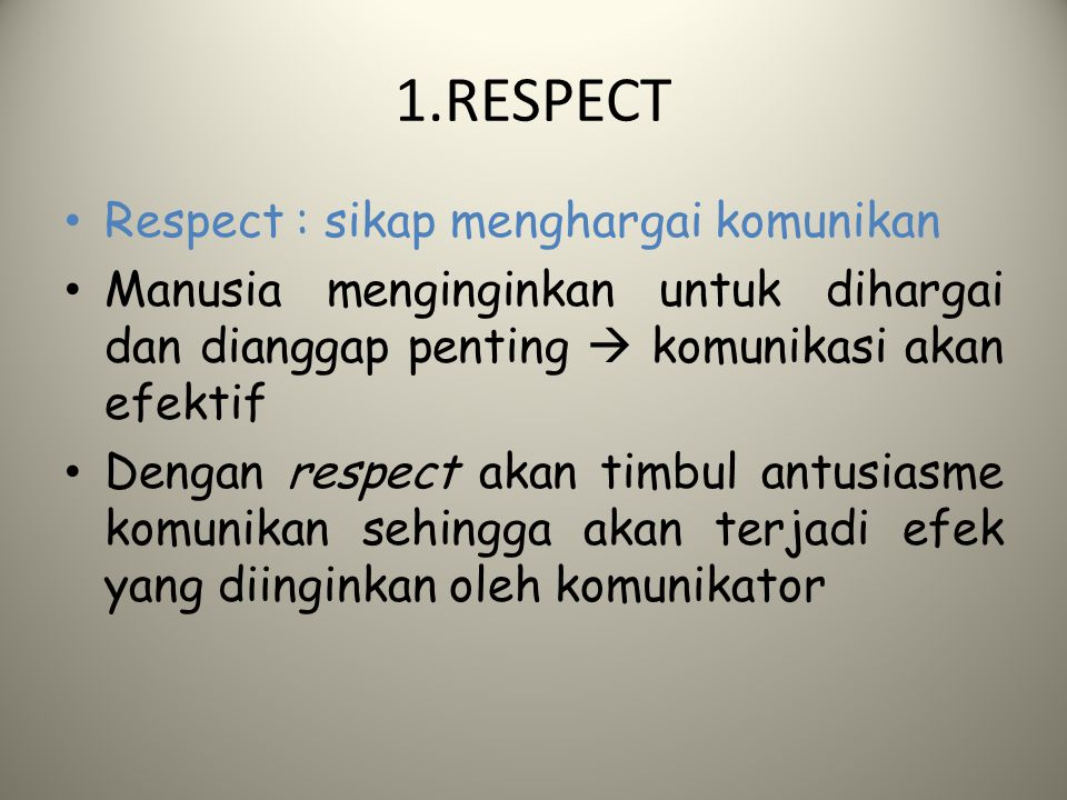 1.RESPECT Respect : sikap menghargai komunikan