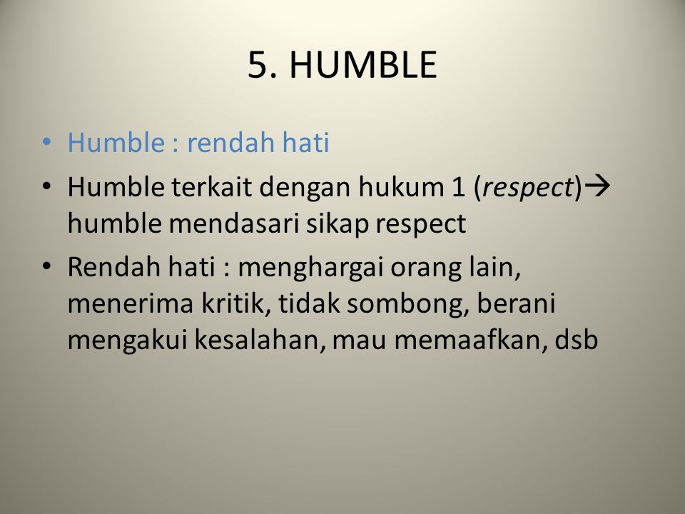 5. HUMBLE Humble : rendah hati
