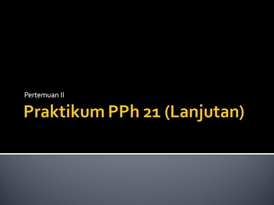 Praktikum PPh 21 (Lanjutan)
