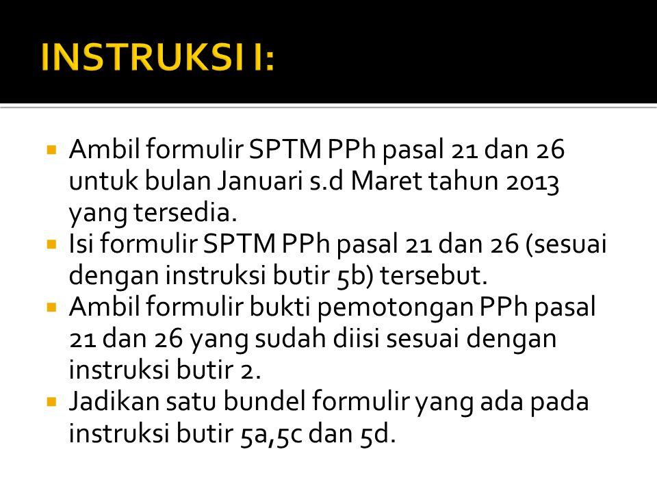 INSTRUKSI I: Ambil formulir SPTM PPh pasal 21 dan 26 untuk bulan Januari s.d Maret tahun 2013 yang tersedia.
