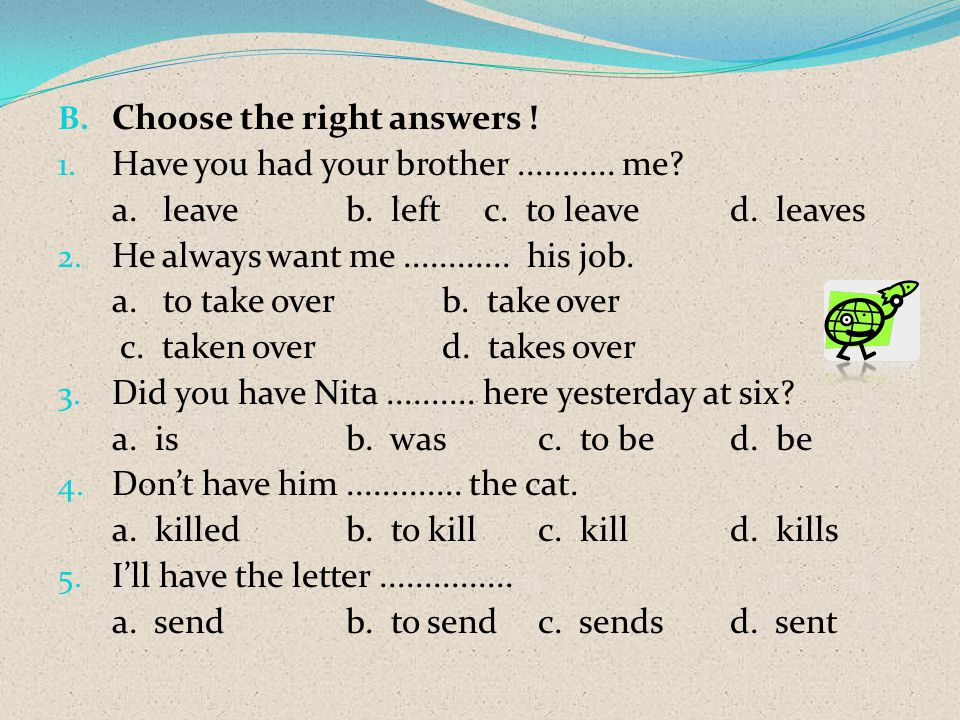 Choose the right answers !