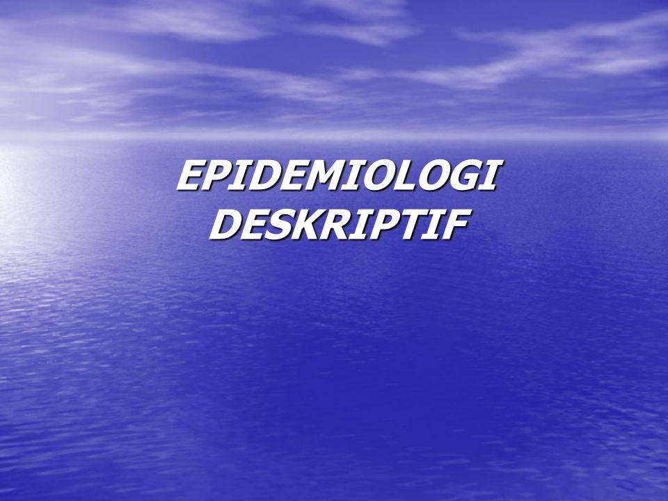 EPIDEMIOLOGI DESKRIPTIF