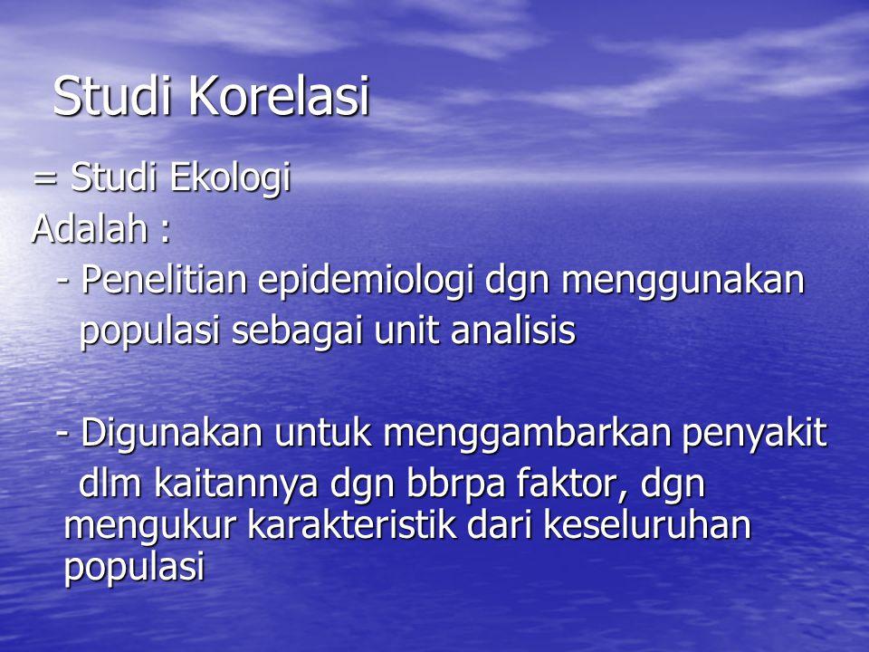 Studi Korelasi = Studi Ekologi Adalah :