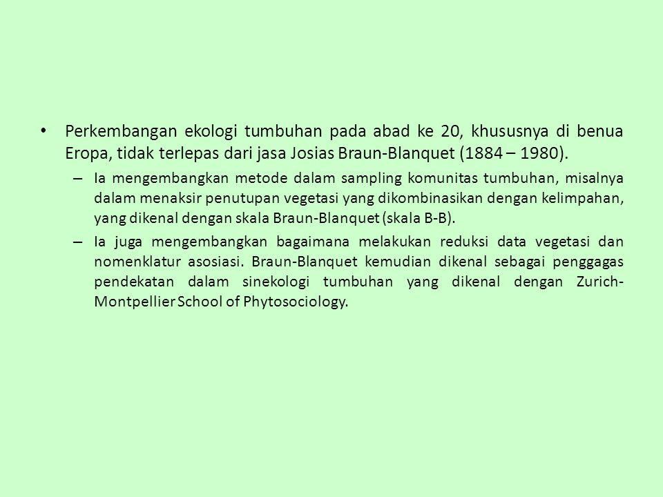 Perkembangan ekologi tumbuhan pada abad ke 20, khususnya di benua Eropa, tidak terlepas dari jasa Josias Braun-Blanquet (1884 – 1980).