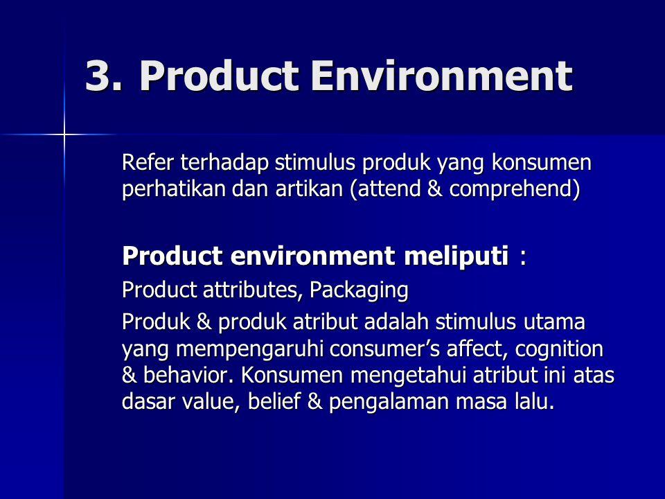 3. Product Environment Product environment meliputi :