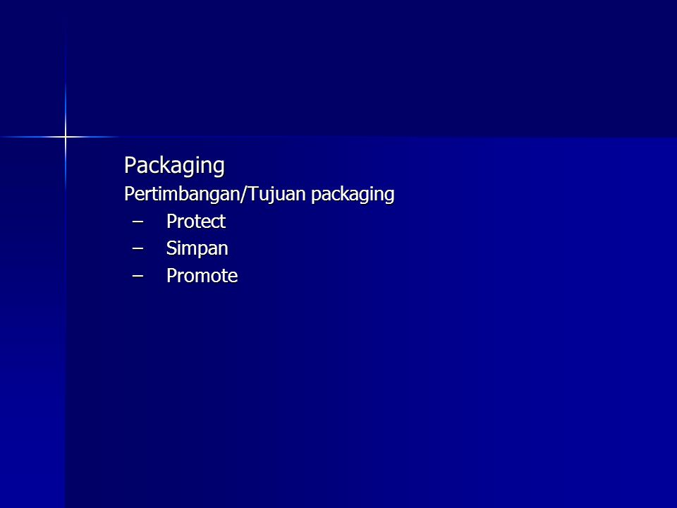 Packaging Pertimbangan/Tujuan packaging Protect Simpan Promote