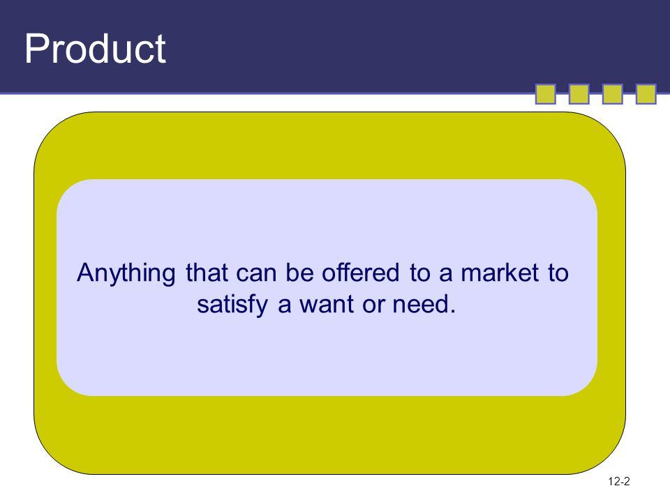 Anything that can be offered to a market to