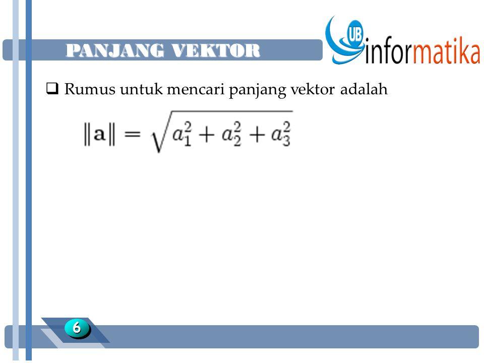 PANJANG VEKTOR Rumus untuk mencari panjang vektor adalah 6