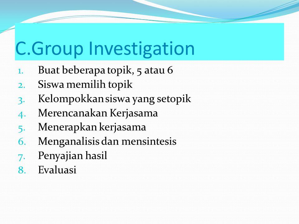 C.Group Investigation Buat beberapa topik, 5 atau 6