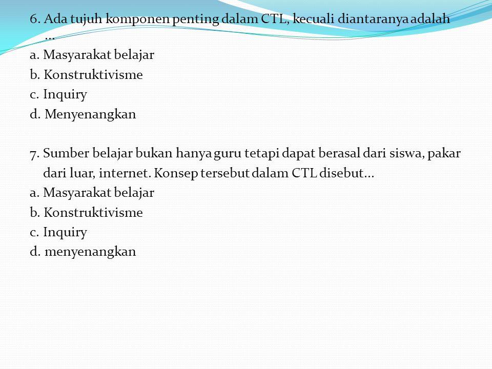 6. Ada tujuh komponen penting dalam CTL, kecuali diantaranya adalah. a