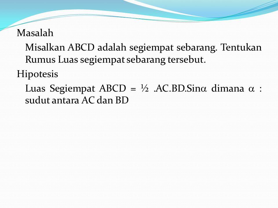 Masalah Misalkan ABCD adalah segiempat sebarang. Tentukan Rumus Luas segiempat sebarang tersebut. Hipotesis.