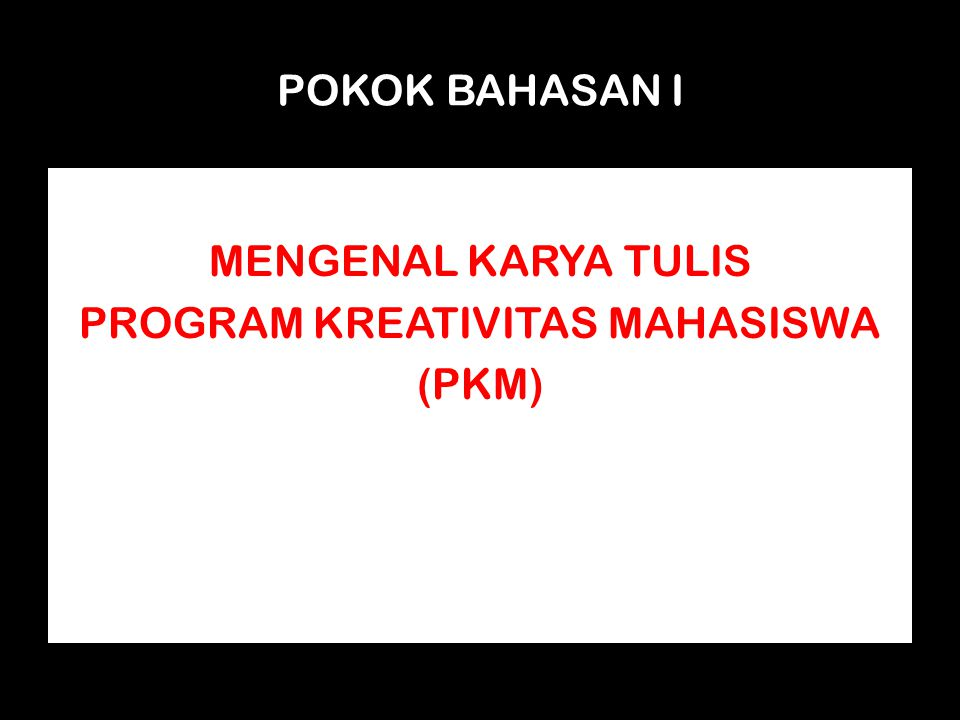 MENGENAL KARYA TULIS PROGRAM KREATIVITAS MAHASISWA (PKM)