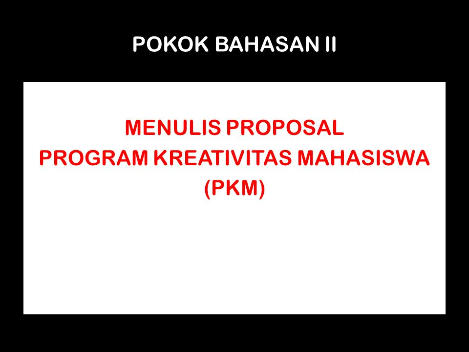 MENULIS PROPOSAL PROGRAM KREATIVITAS MAHASISWA (PKM)