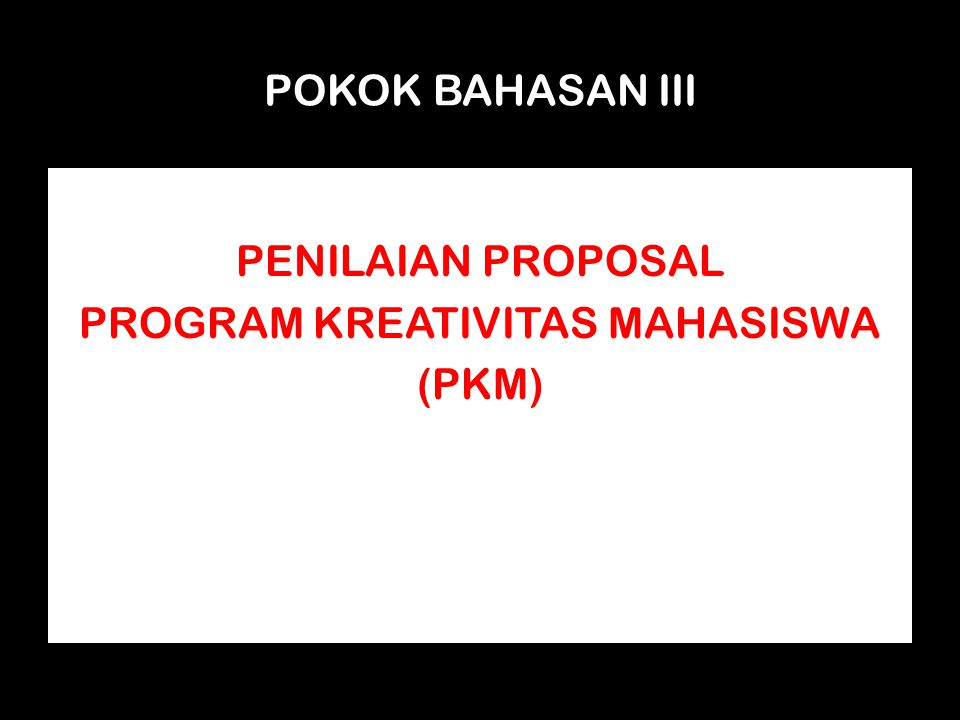 PENILAIAN PROPOSAL PROGRAM KREATIVITAS MAHASISWA (PKM)