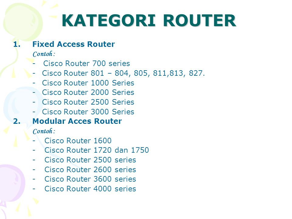 KATEGORI ROUTER Fixed Access Router Contoh : - Cisco Router 700 series
