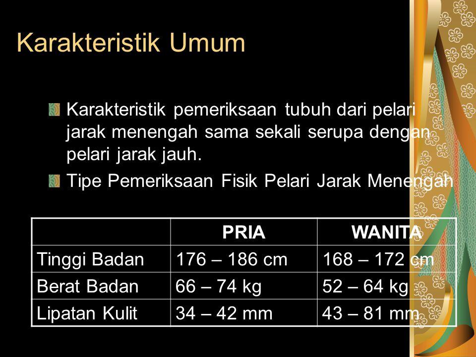 Karakteristik Umum Karakteristik pemeriksaan tubuh dari pelari jarak menengah sama sekali serupa dengan pelari jarak jauh.