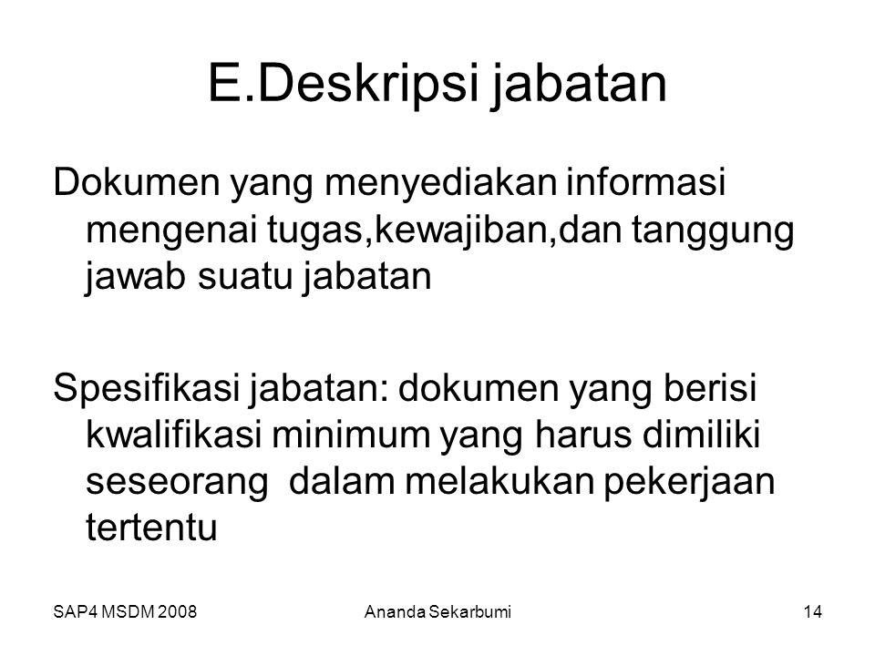 E.Deskripsi jabatan Dokumen yang menyediakan informasi mengenai tugas,kewajiban,dan tanggung jawab suatu jabatan.