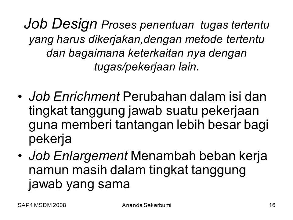 Job Design Proses penentuan tugas tertentu yang harus dikerjakan,dengan metode tertentu dan bagaimana keterkaitan nya dengan tugas/pekerjaan lain.