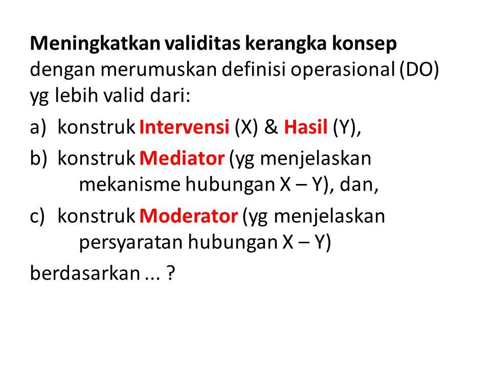 Meningkatkan validitas kerangka konsep dengan merumuskan definisi operasional (DO) yg lebih valid dari: