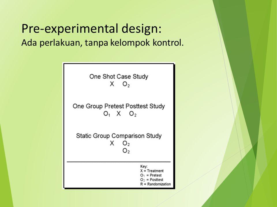 Pre-experimental design: Ada perlakuan, tanpa kelompok kontrol.