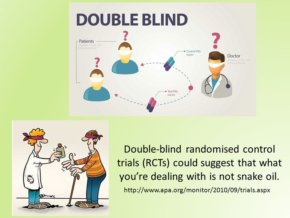 Double-blind randomised control trials (RCTs) could suggest that what you're dealing with is not snake oil.