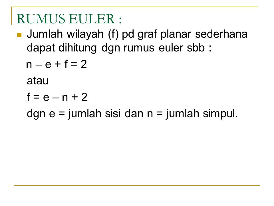 RUMUS EULER : Jumlah wilayah (f) pd graf planar sederhana dapat dihitung dgn rumus euler sbb : n – e + f = 2.