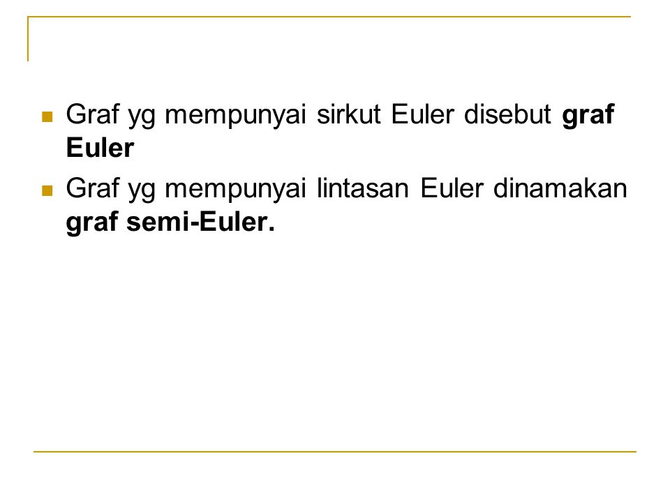 Graf yg mempunyai sirkut Euler disebut graf Euler