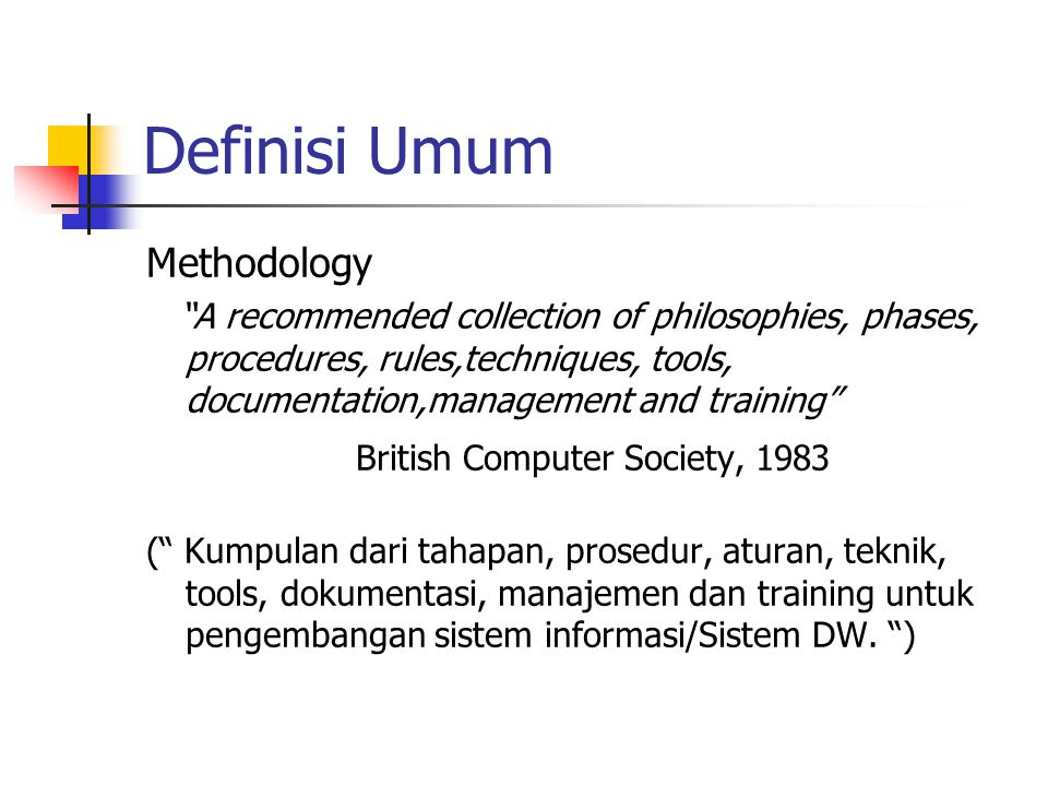 Definisi Umum Methodology British Computer Society, 1983