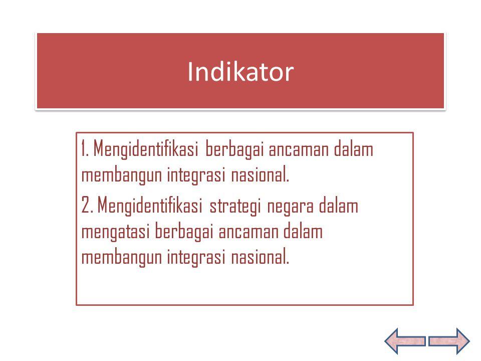 Indikator 1. Mengidentifikasi berbagai ancaman dalam membangun integrasi nasional.
