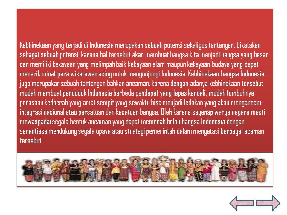 Kebhinekaan yang terjadi di Indonesia merupakan sebuah potensi sekaligus tantangan.