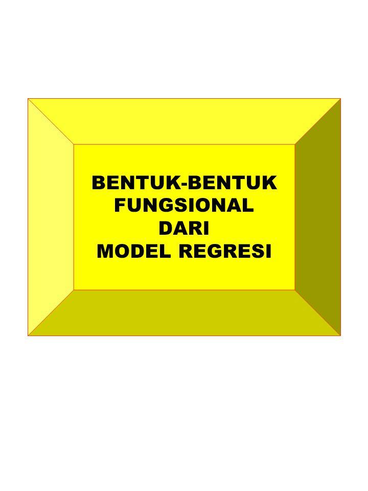 BENTUK-BENTUK FUNGSIONAL DARI MODEL REGRESI
