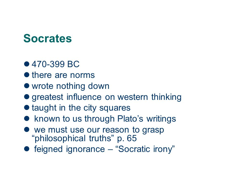 Socrates 470-399 BC there are norms wrote nothing down