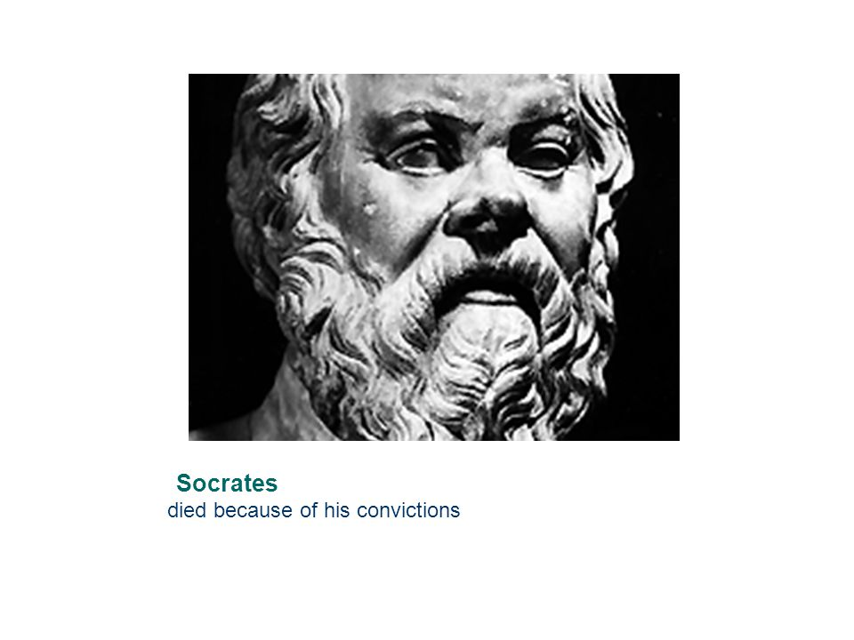 Socrates died because of his convictions 22