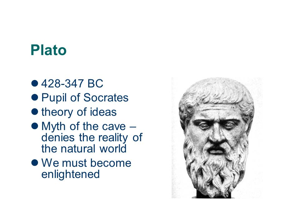 Plato 428-347 BC Pupil of Socrates theory of ideas