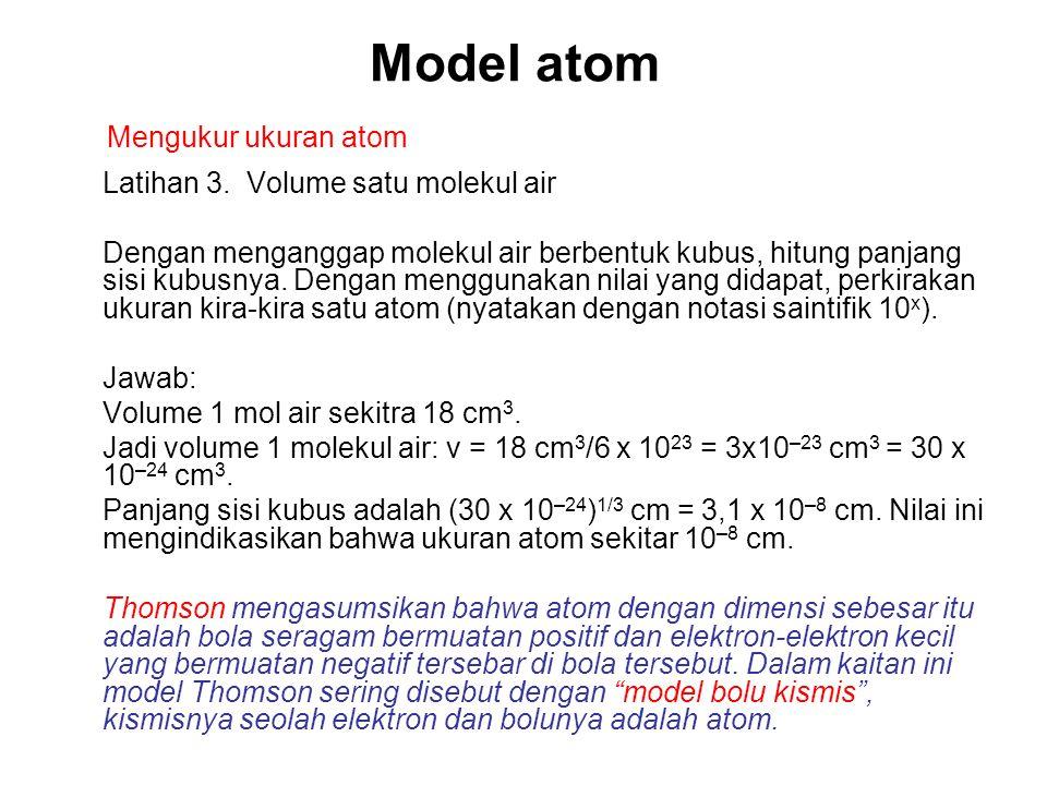 Model atom Mengukur ukuran atom Latihan 3. Volume satu molekul air