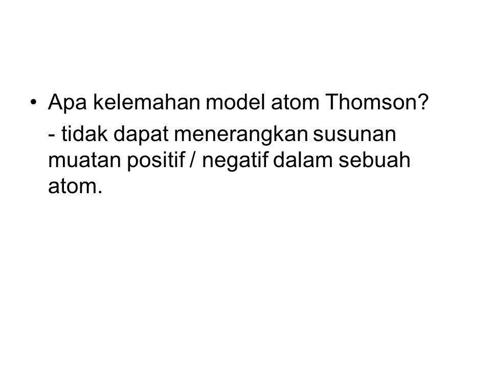 Apa kelemahan model atom Thomson