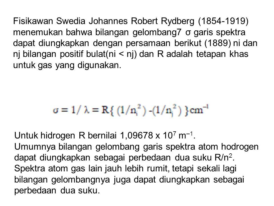 Fisikawan Swedia Johannes Robert Rydberg (1854-1919) menemukan bahwa bilangan gelombang7 σ garis spektra dapat diungkapkan dengan persamaan berikut (1889) ni dan nj bilangan positif bulat(ni < nj) dan R adalah tetapan khas untuk gas yang digunakan.