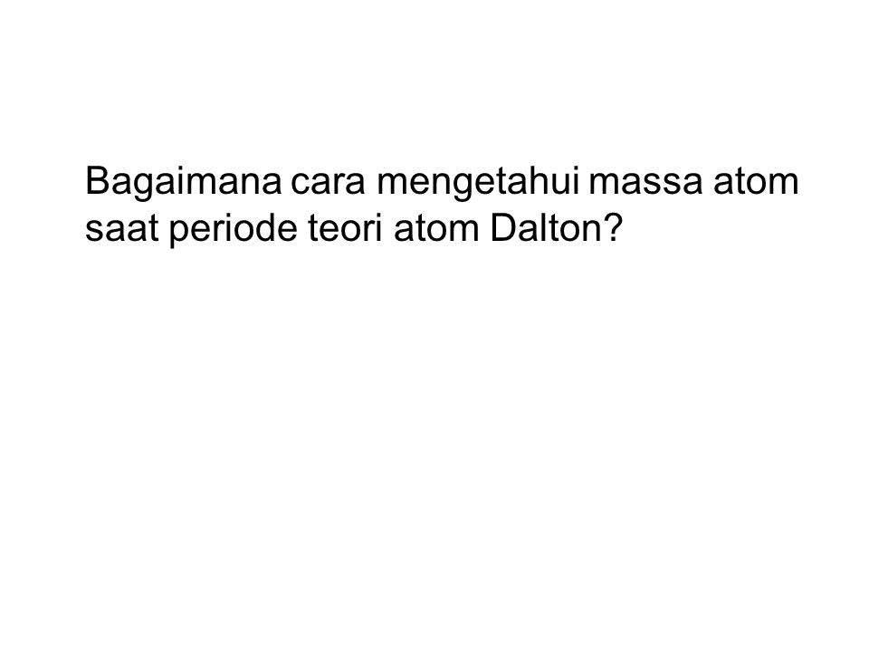 Bagaimana cara mengetahui massa atom saat periode teori atom Dalton