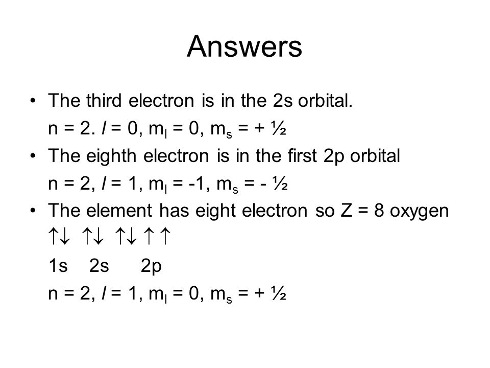 Answers The third electron is in the 2s orbital.