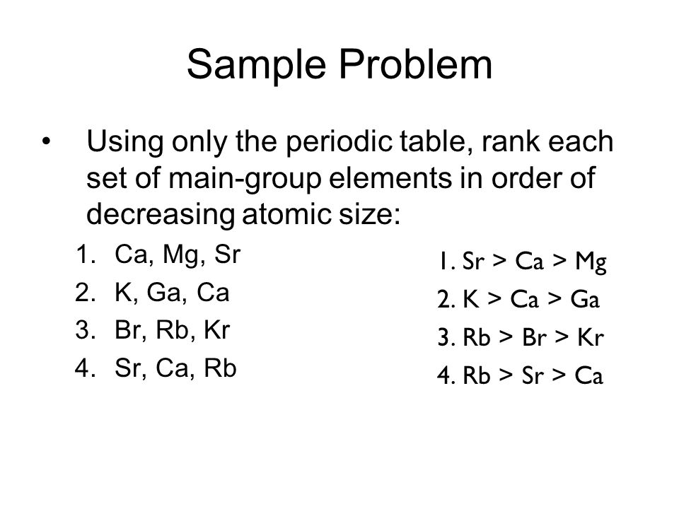 Sample Problem Using only the periodic table, rank each set of main-group elements in order of decreasing atomic size: