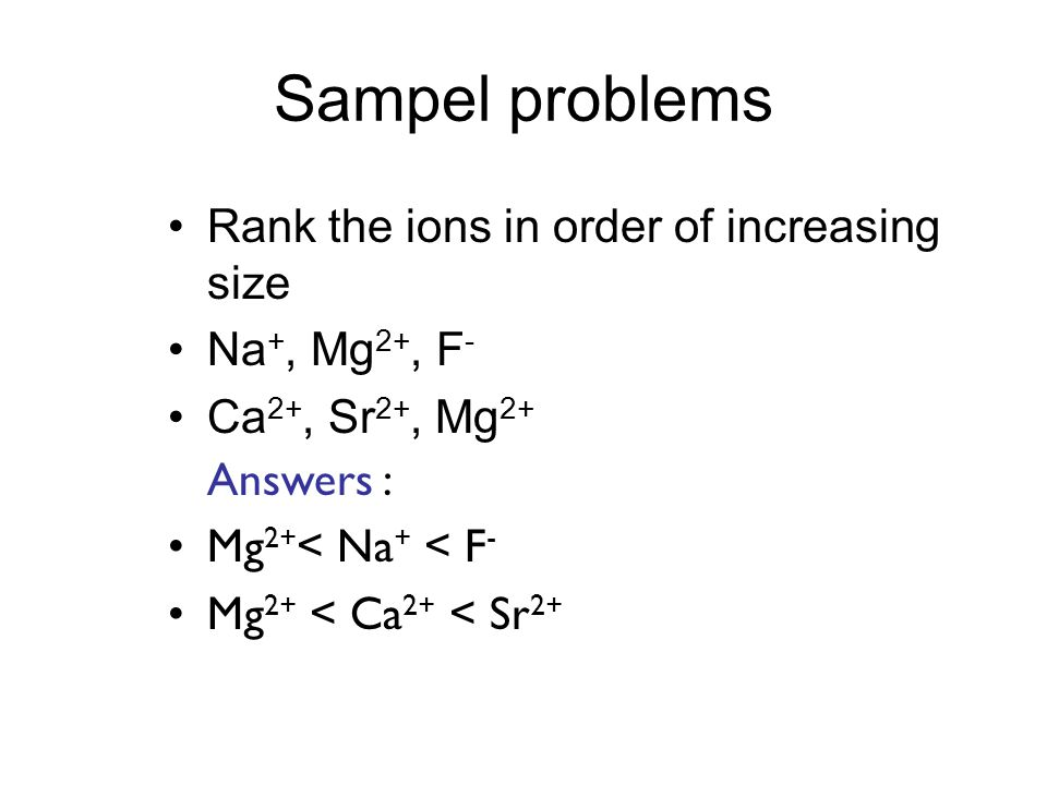 Sampel problems Rank the ions in order of increasing size