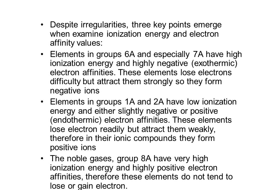 Despite irregularities, three key points emerge when examine ionization energy and electron affinity values:
