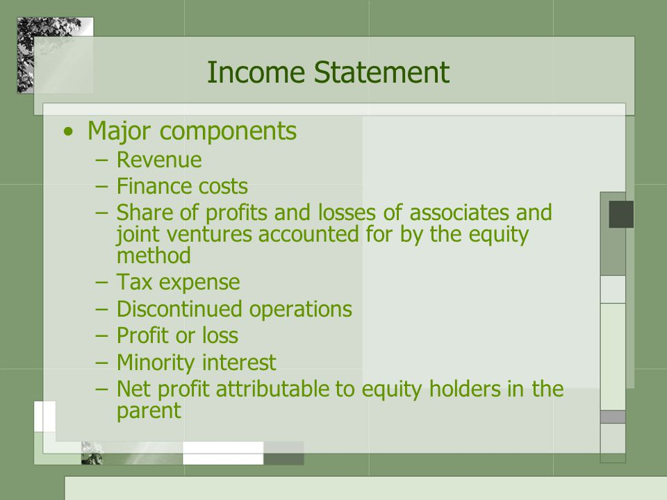 Income Statement Major components Revenue Finance costs
