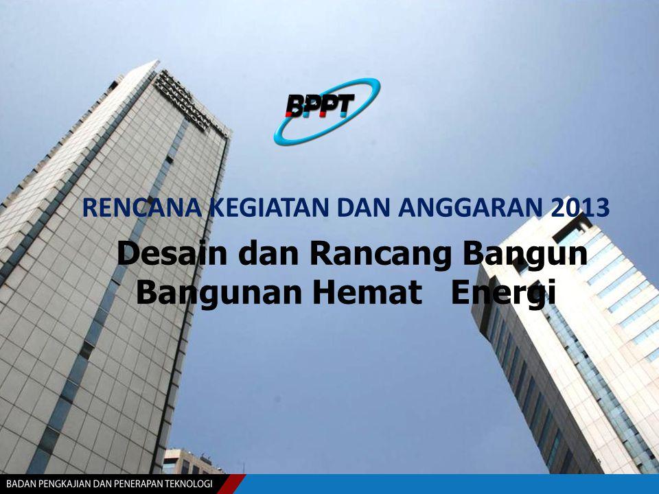 RENCANA KEGIATAN DAN ANGGARAN 2013 Desain dan Rancang Bangun Bangunan Hemat Energi